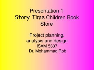Project planning, analysis and design ISAM 5337    Dr. Mohammad Rob !