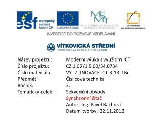 Název projektu:Moderní výuka svyužitím ICT Číslo projektu:CZ.1.07/1.5.00/34.0734