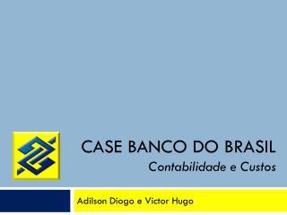 Case Banco do Brasil Contabilidade e Custos