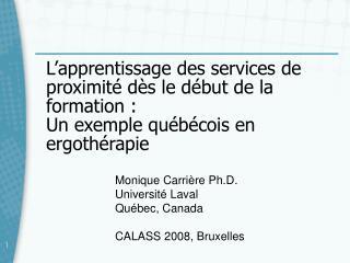 Monique Carrière Ph.D. Université Laval Québec, Canada CALASS 2008, Bruxelles