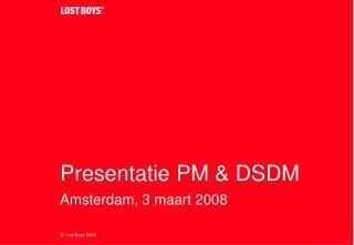 Presentatie PM & DSDM Amsterdam, 3 maart 2008