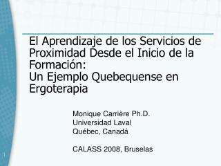 Monique Carri�re Ph.D. Universidad Laval Qu�bec, Canad � CALASS 2008, Bru selas