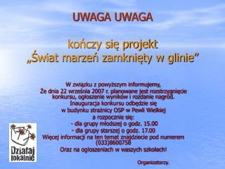 """UWAGA UWAGA kończy się projekt  """"Świat marzeń zamknięty w glinie"""""""