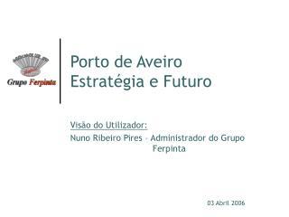 Porto de Aveiro Estratégia e Futuro