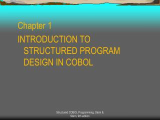Chapter 1 INTRODUCTION TO STRUCTURED PROGRAM DESIGN IN COBOL