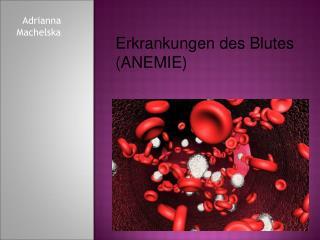 Erkrankungen des Blutes (ANEMIE)