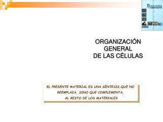 ORGANIZACIÓN GENERAL DE LAS CÉLULAS