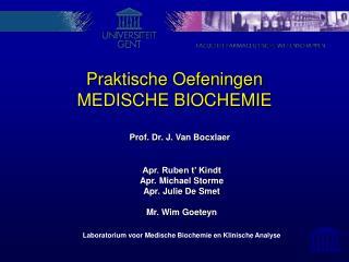 Praktische Oefeningen  MEDISCHE BIOCHEMIE      Prof. Dr. J. Van Bocxlaer   Apr. Ruben t  Kindt Apr. Michael Storme Apr.