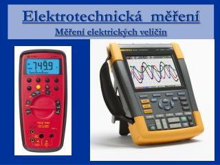 Elektrotechnická  měření Měření elektrických veličin