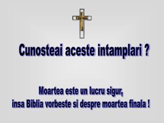 Moartea este un lucru sigur,  insa Biblia vorbeste si despre moartea finala !