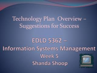 EDLD 5362 –  Information Systems Management Week 5  Shanda Shoop