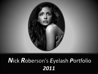 N ick  R oberson's  E yelash  P ortfolio 2011