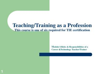Teaching/Training as a Profession This course is one of six required for TIE certification