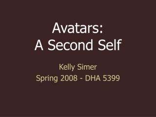 Avatars:   A Second Self