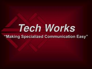 "Tech Works ""Making Specialized Communication Easy"""