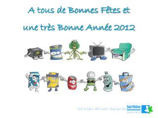 A tous de Bonnes Fêtes et  une très Bonne Année 2012