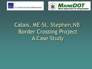 Calais, ME-St. Stephen,NB   Border Crossing Project  A Case Study