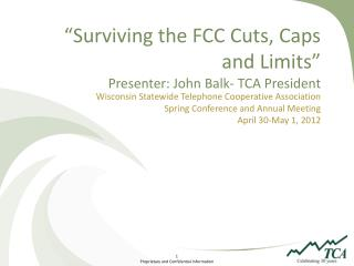 """Surviving the FCC Cuts, Caps and Limits"" Presenter: John Balk- TCA President"