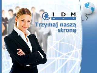 Kim jesteśmy IDMnet – opis firmy Najpopularniejsze witryny Nowa oferta 2008/2009