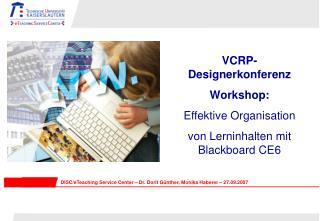 VCRP-Designerkonferenz  Workshop:  Effektive Organisation  von Lerninhalten mit Blackboard CE6