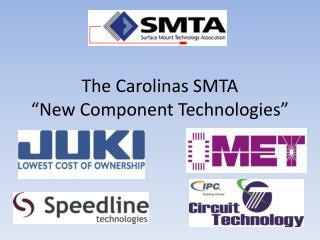 The Carolinas SMTA   New Component Technologies