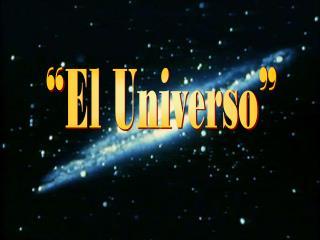 """""""El Universo"""""""