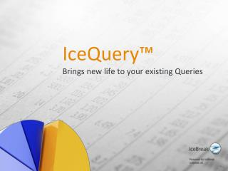 IceQuery™ Brings new life to your existing Queries