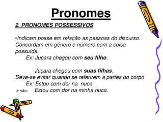 2. PRONOMES POSSESSIVOS Indicam posse em relação as pessoas do discurso.