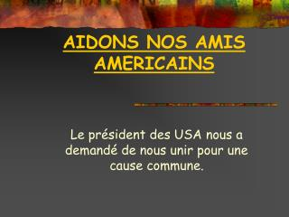 AIDONS NOS AMIS AMERICAINS