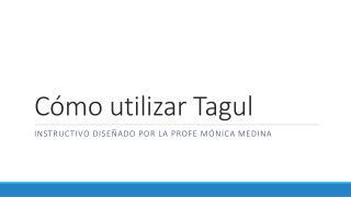Cómo utilizar  Tagul