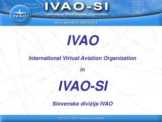 IVAO International Virtual Aviation Organization in IVAO-SI Slovenska divizija IVAO