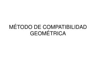 MÉTODO DE COMPATIBILIDAD GEOMÉTRICA