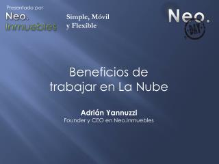 Beneficios de  trabajar en La Nube Adrián Yannuzzi Founder  y CEO en Neo.Inmuebles