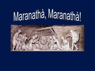 Maranathà, Maranathà!