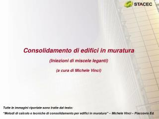 Consolidamento di edifici in muratura (Iniezioni di miscele leganti) (a cura di Michele Vinci)