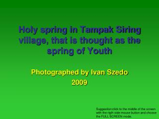 Holy spring in Tampak Siring village, that is thought as the spring of Youth