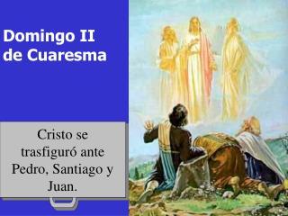 Cristo se trasfiguró ante Pedro, Santiago y Juan.