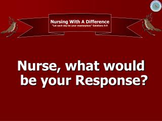 Nurse, what would be your Response?
