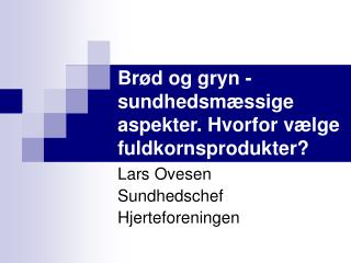 Brød og gryn - sundhedsmæssige aspekter. Hvorfor vælge fuldkornsprodukter?