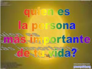 quien es la persona más importante de tu vida?