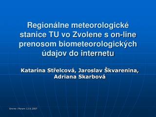 Katarína Střelcová, Jaroslav Škvarenina, Adriana Skarbová