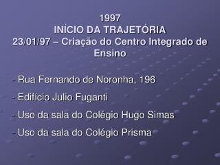 1997 INÍCIO DA TRAJETÓRIA 23/01/97 – Criação do Centro Integrado de Ensino