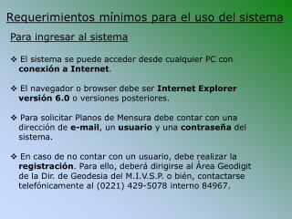 Para ingresar al sistema  El sistema se puede acceder desde cualquier PC con conexión a Internet .