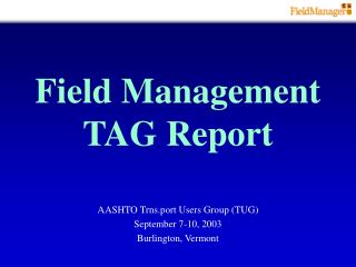 Field Management TAG Report