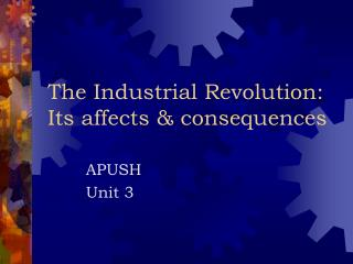 The Industrial Revolution: Its affects  consequences
