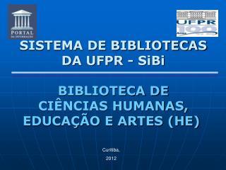 SISTEMA DE BIBLIOTECAS  DA UFPR - SiBi BIBLIOTECA DE  CIÊNCIAS HUMANAS,   EDUCAÇÃO E ARTES (HE)