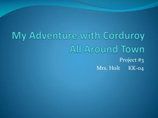 My Adventure with Corduroy All Around Town