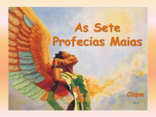 As Sete Profecias Maias                              Clique