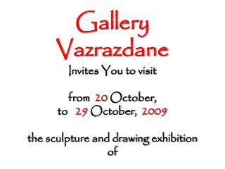 Gallery Vazrazdane I nvites You to visit  f rom 20 October, to    29 October ,  200 9