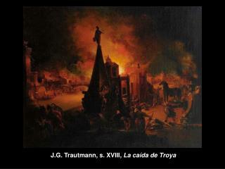 J.G. Trautmann, s. XVIII,  La ca�da de Troya